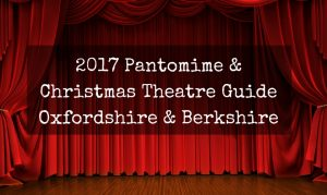 2017 pantomime and christmas theatre guide oxfordshire and berkshire